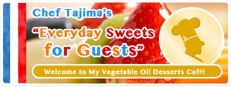 "Chef Tajima's ""Everyday Sweets for Guests"""