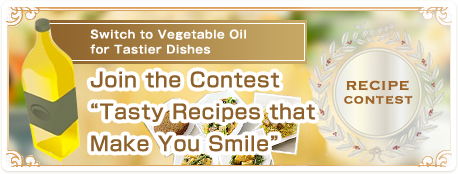 "Switch to Vegetable Oil for Tastier Dishes Join the Contest ""Tasty Recipes that Make You Smile"""
